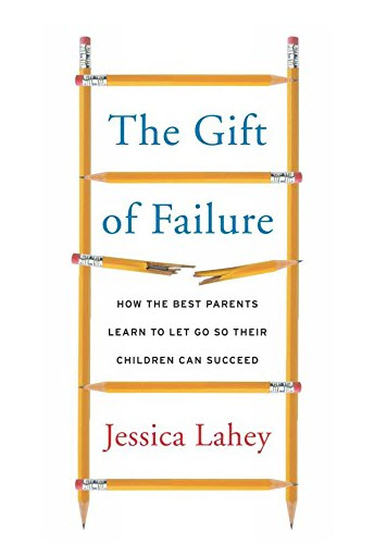 Every parent needs the priceless Gift of Failure.