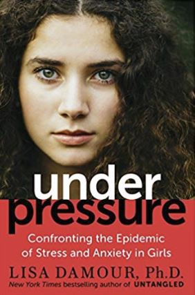 Help Your Teens UnderPressureLisaD Under Pressure: Confronting the Epidemic of Stress and Anxiety