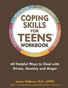 Help Your Teens BookCopingSkillsTeens-231x300 Coping Skills for Teens Workbook: 60 Helpful Ways to Deal with Stress, Anxiety and Anger