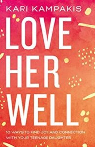 Help Your Teens BookLoveHerWell-194x300 Love Her Well: 10 Ways to Find Joy and Connection with Your Teenage Daughter